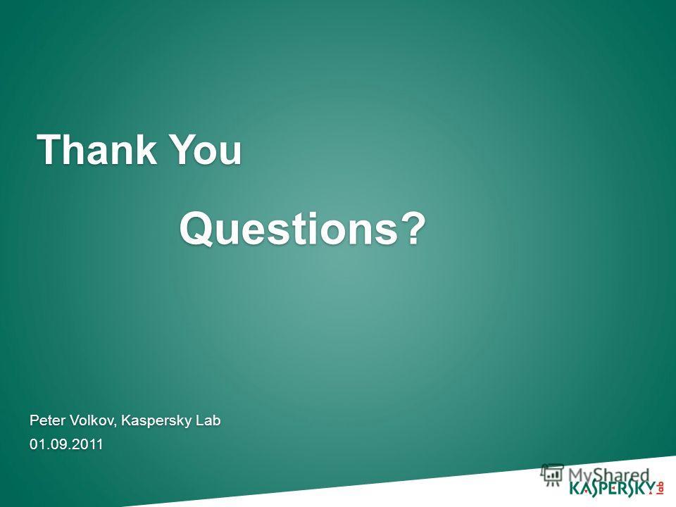 Thank You Peter Volkov, Kaspersky Lab 01.09.2011 Peter Volkov, Kaspersky Lab 01.09.2011 Questions?
