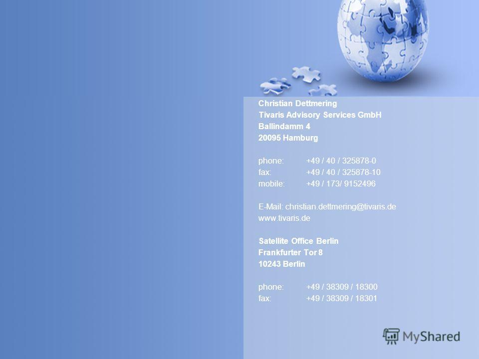 Christian Dettmering Tivaris Advisory Services GmbH Ballindamm 4 20095 Hamburg phone: +49 / 40 / 325878-0 fax: +49 / 40 / 325878-10 mobile:+49 / 173/ 9152496 E-Mail: christian.dettmering@tivaris.de www.tivaris.de Satellite Office Berlin Frankfurter T