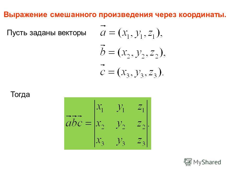Выражение смешанного произведения через координаты. Пусть заданы векторы Тогда