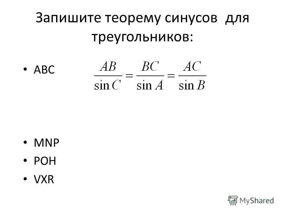 Запишите теорему синусов для треугольников: АВС MNP POH VXR
