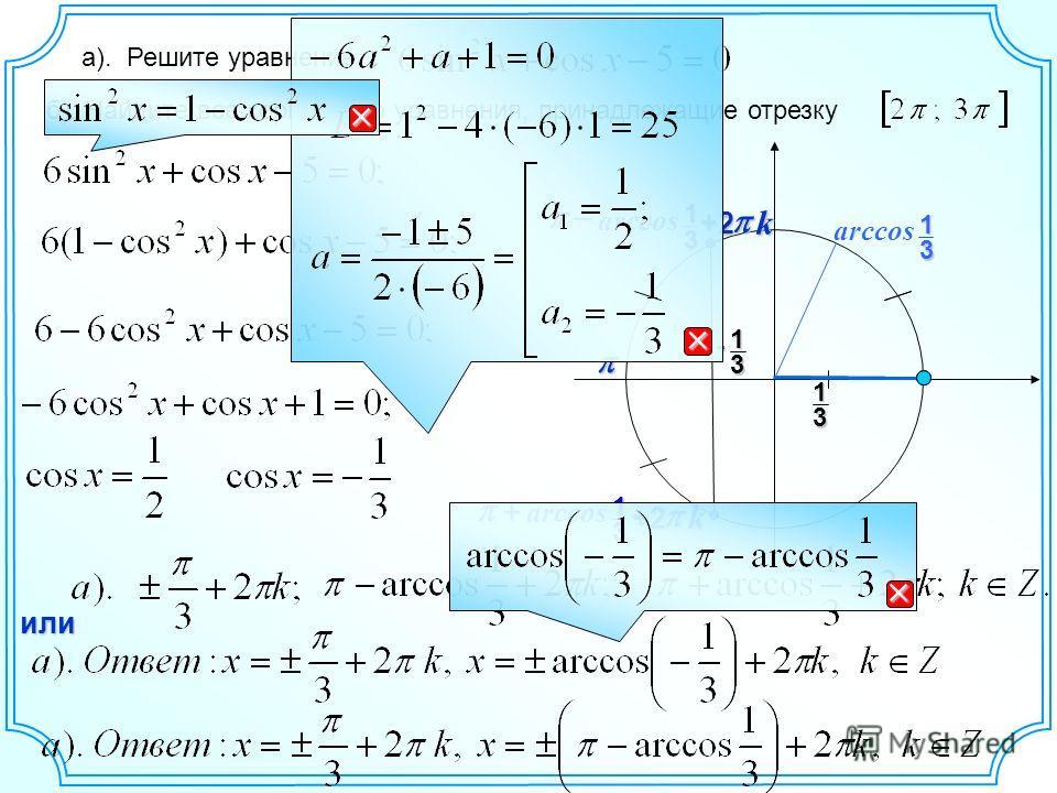 1 3 - а). Решите уравнение б). Найдите все корни этого уравнения, принадлежащие отрезку13 arccos 1 3 arccos 1 3 k+2 k+2 или arccos 1 3