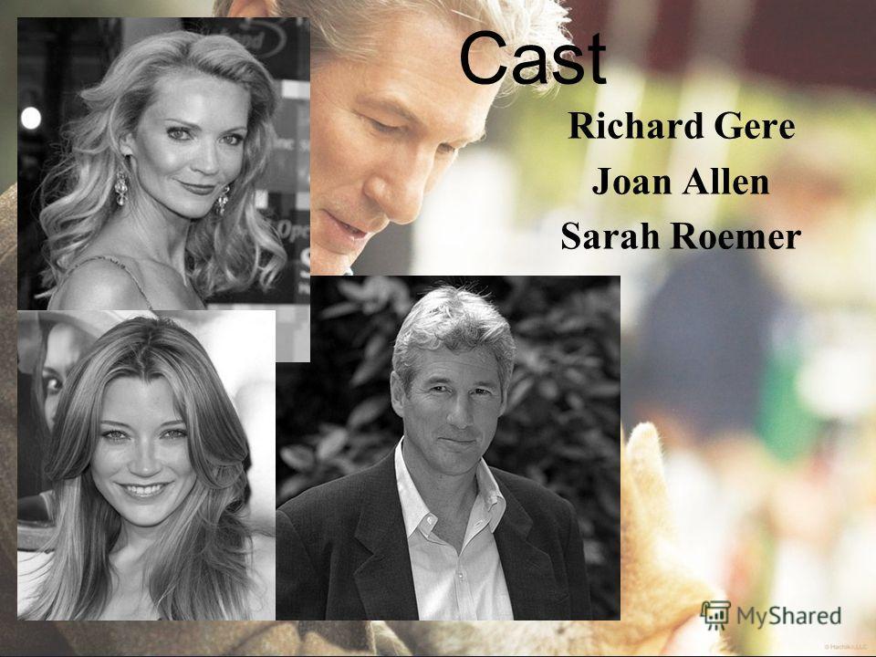 Cast Richard Gere Joan Allen Sarah Roemer