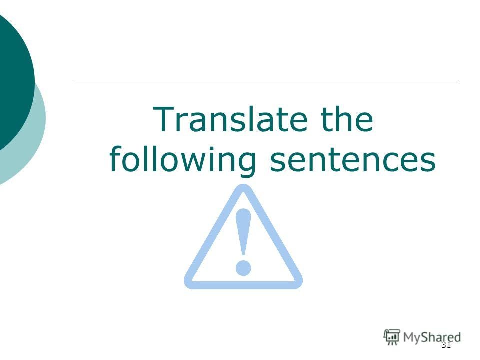 31 Translate the following sentences
