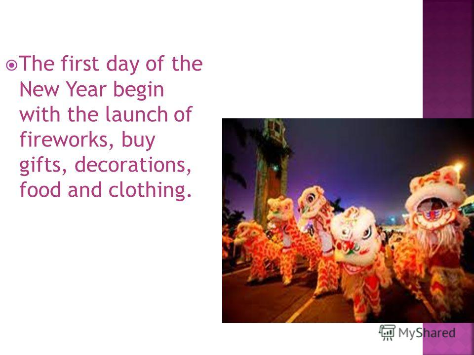 The first day of the New Year begin with the launch of fireworks, buy gifts, decorations, food and clothing.