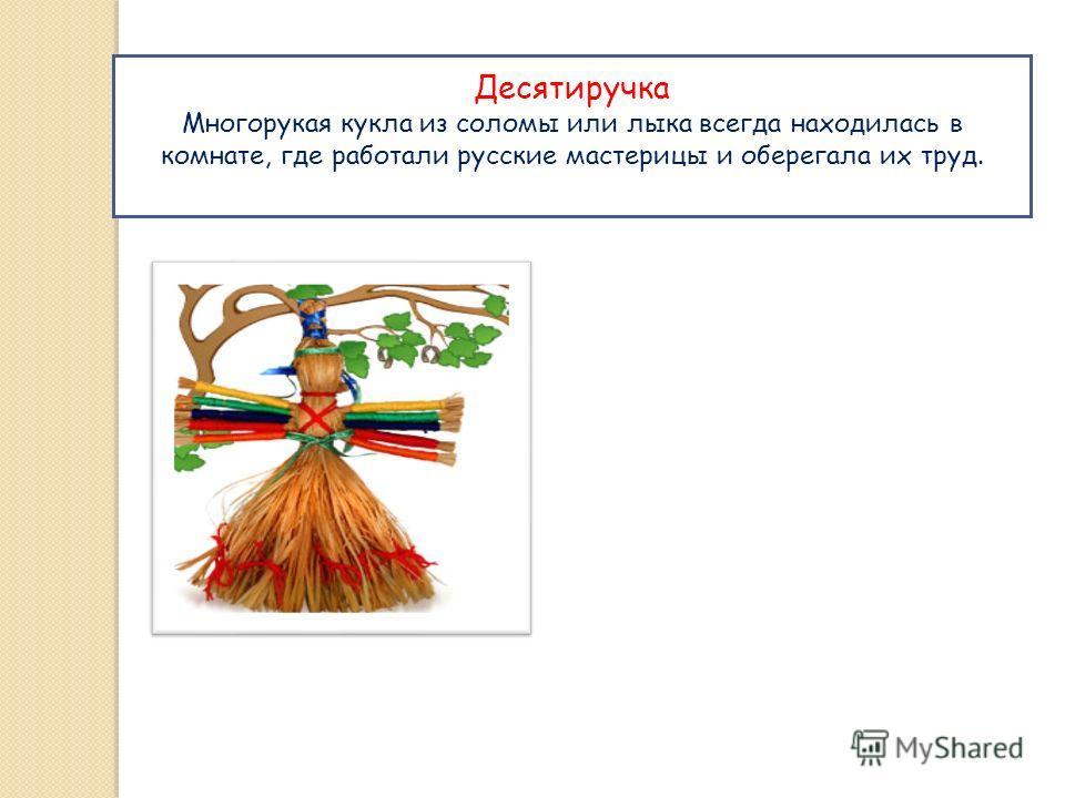 Десятиручка Многорукая кукла из соломы или лыка всегда находилась в комнате, где работали русские мастерицы и оберегала их труд.