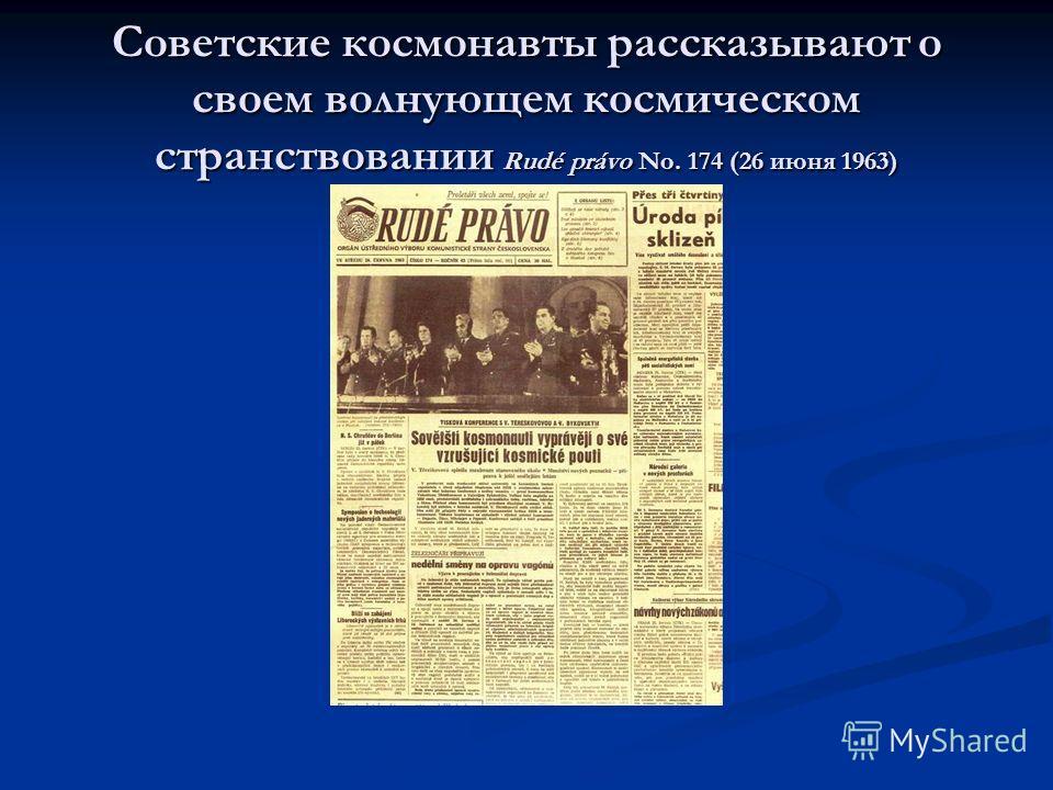 Советские космонавты рассказывают о своем волнующем космическом странствовании Rudé právo No. 174 (26 июня 1963)