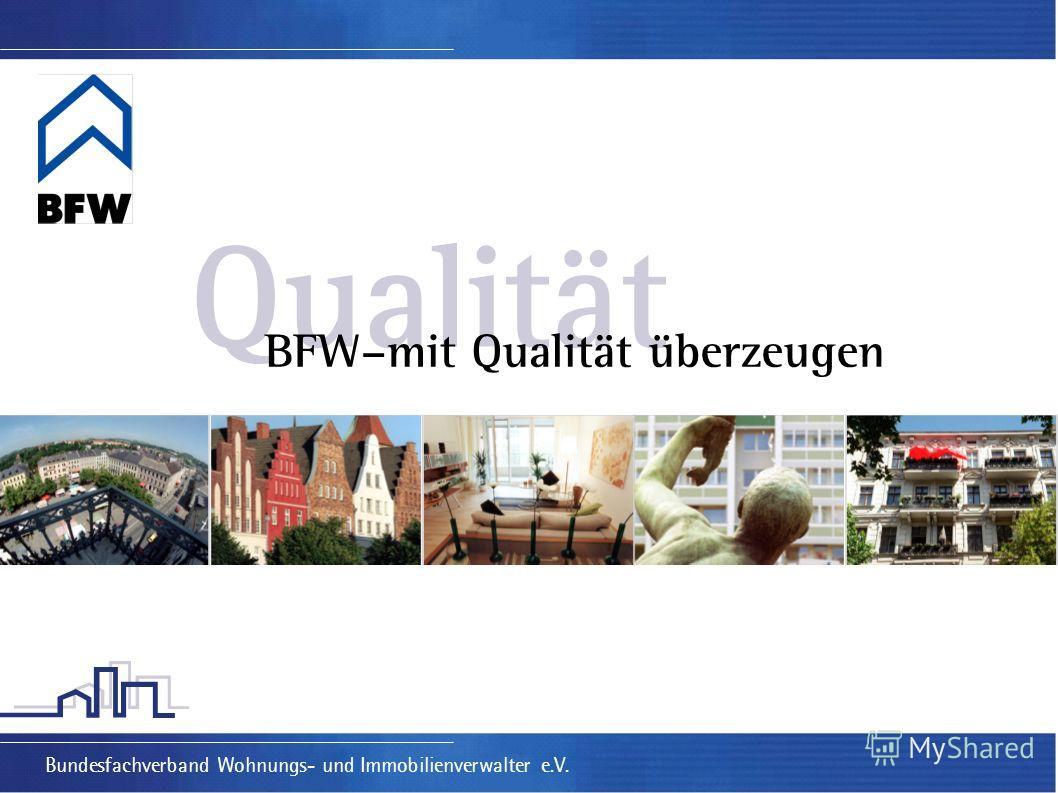 Qualität BFW–mit Qualität überzeugen Bundesfachverband Wohnungs- und Immobilienverwalter e.V.