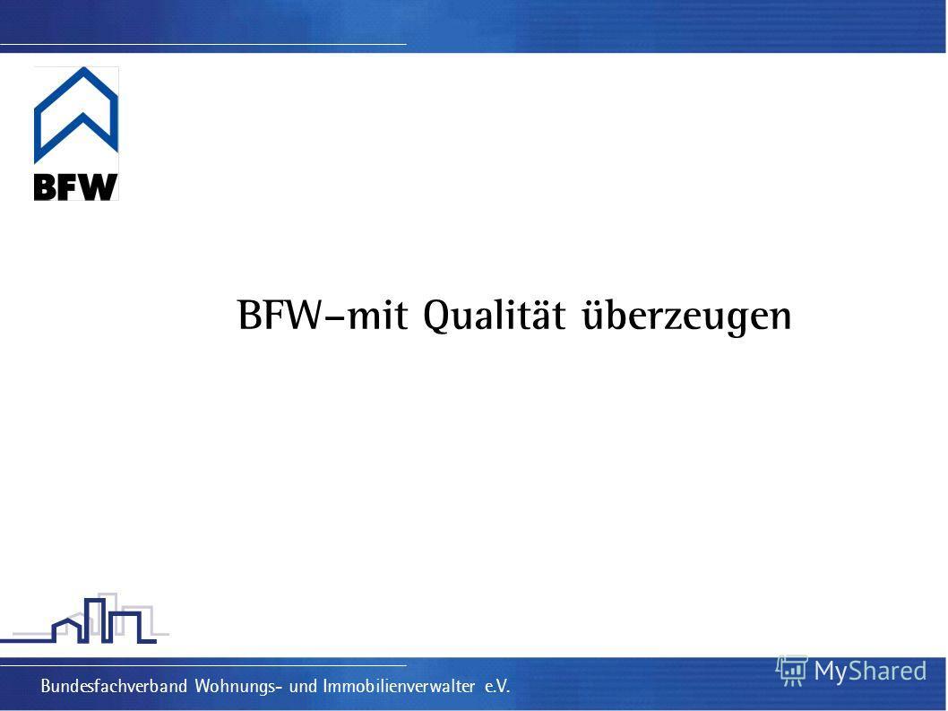 BFW–mit Qualität überzeugen Bundesfachverband Wohnungs- und Immobilienverwalter e.V.