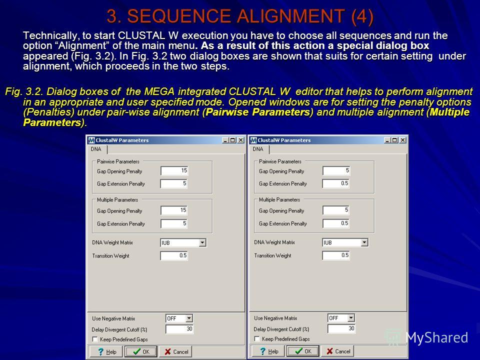 3. SEQUENCE ALIGNMENT (4) Technically, to start CLUSTAL W execution you have to choose all sequences and run the option Alignment of the main menu. As a result of this action a special dialog box appeared (Fig. 3.2). In Fig. 3.2 two dialog boxes are