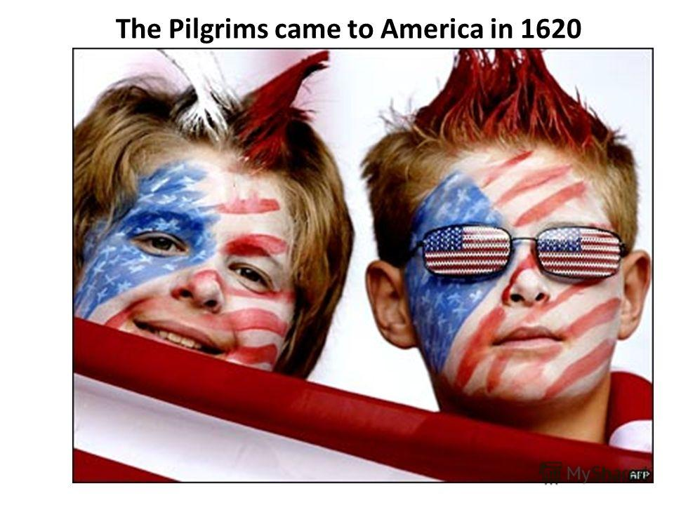 The Pilgrims came to America in 1620