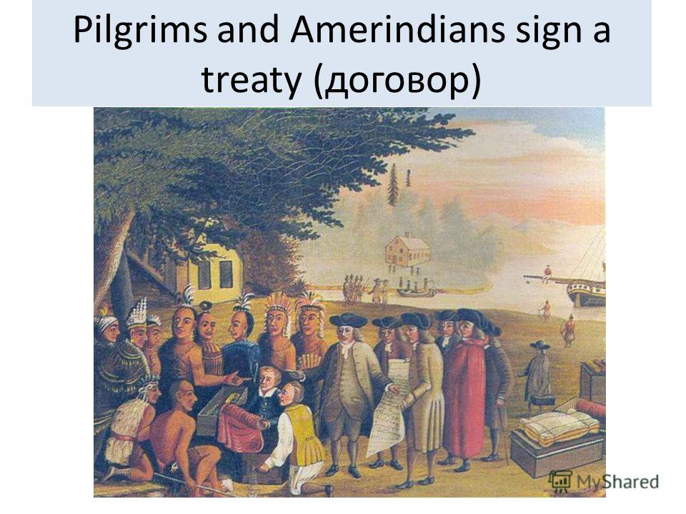 Pilgrims and Amerindians sign a treaty (договор)