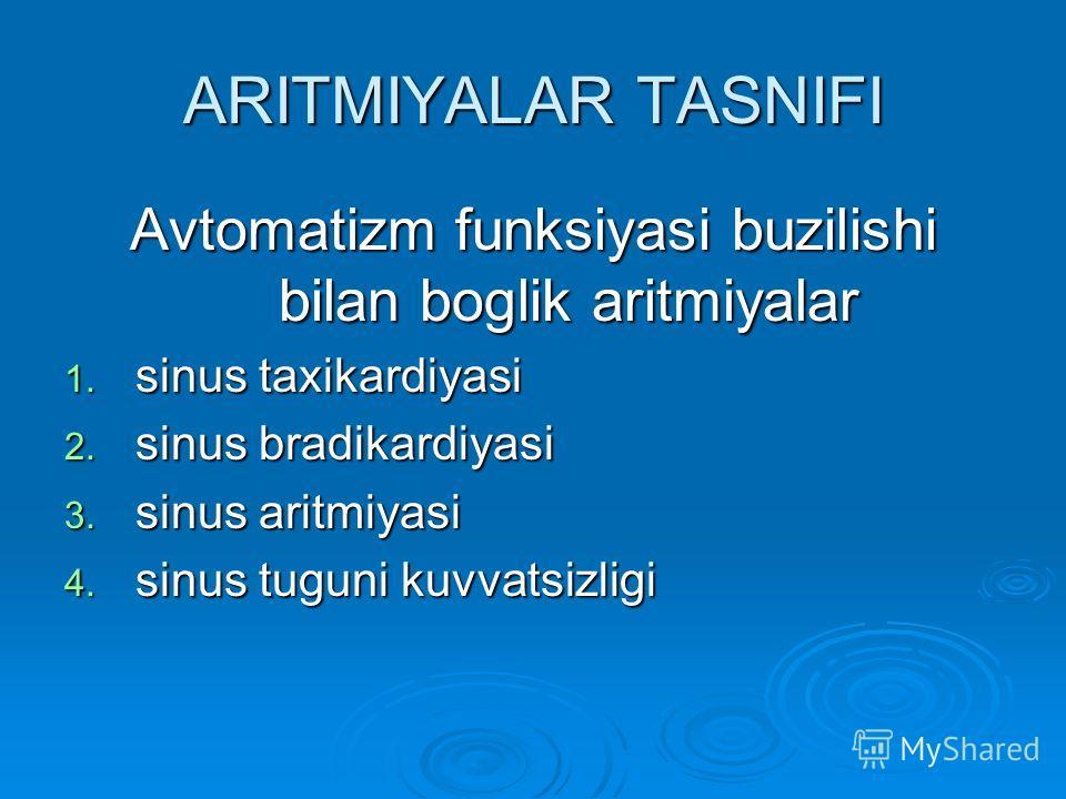 АRITMIYALАR TАSNIFI Аvtоmаtizm funksiyasi buzilishi bilаn bоglik аritmiyalаr 1. sinus tахikаrdiyasi 2. sinus brаdikаrdiyasi 3. sinus аritmiyasi 4. sinus tuguni kuvvаtsizligi