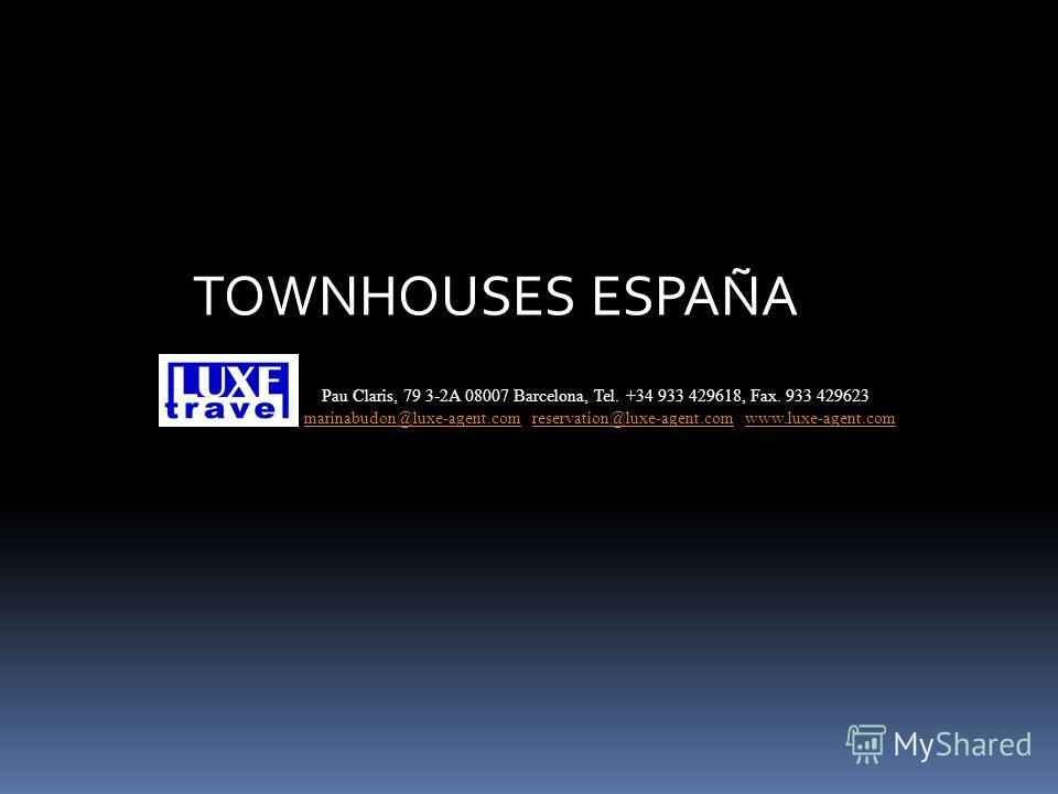 TOWNHOUSES ESPAÑA Pau Claris, 79 3-2A 08007 Barcelona, Tel. +34 933 429618, Fax. 933 429623 marinabudon@luxe-agent.com reservation@luxe-agent.com www.luxe-agent.commarinabudon@luxe-agent.comreservation@luxe-agent.comwww.luxe-agent.com