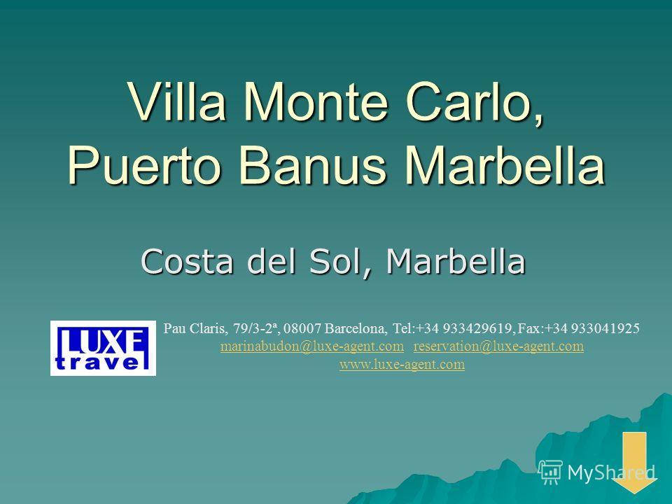Villa Monte Carlo, Puerto Banus Marbella Costa del Sol, Marbella Pau Claris, 79/3-2ª, 08007 Barcelona, Tel:+34 933429619, Fax:+34 933041925 marinabudon@luxe-agent.commarinabudon@luxe-agent.com reservation@luxe-agent.comreservation@luxe-agent.com www.