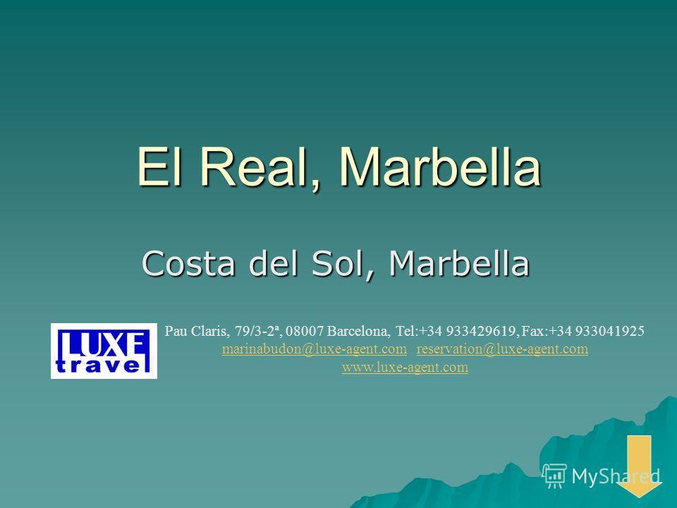 El Real, Marbella Costa del Sol, Marbella Pau Claris, 79/3-2ª, 08007 Barcelona, Tel:+34 933429619, Fax:+34 933041925 marinabudon@luxe-agent.commarinabudon@luxe-agent.com reservation@luxe-agent.comreservation@luxe-agent.com www.luxe-agent.com