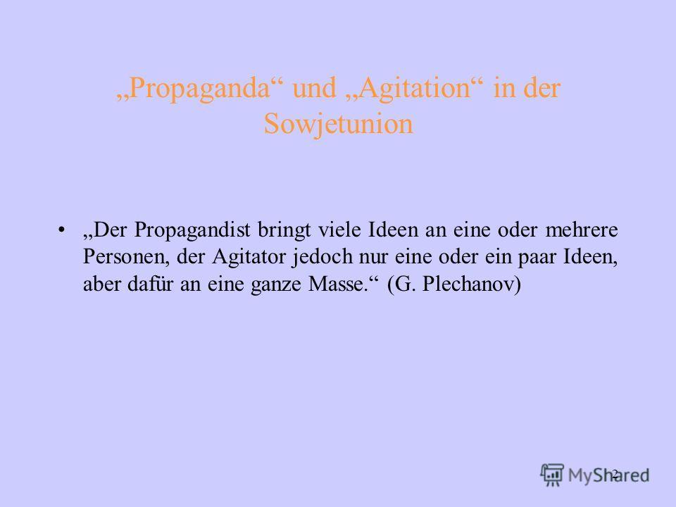 2 Propaganda und Agitation in der Sowjetunion Der Propagandist bringt viele Ideen an eine oder mehrere Personen, der Agitator jedoch nur eine oder ein paar Ideen, aber dafür an eine ganze Masse. (G. Plechanov)