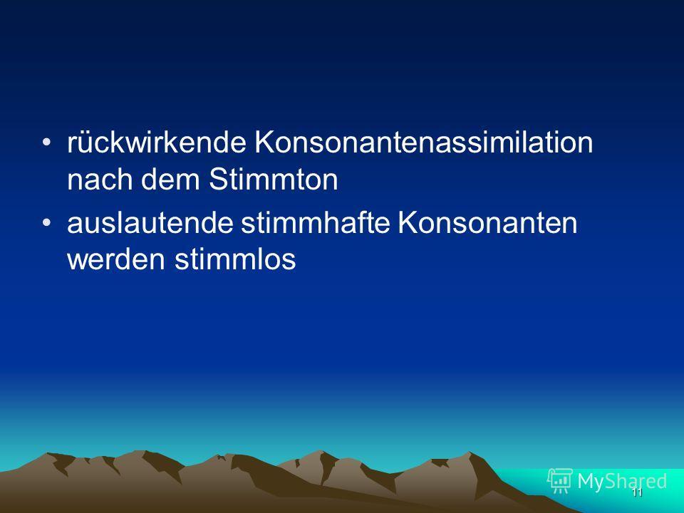 11 rückwirkende Konsonantenassimilation nach dem Stimmton auslautende stimmhafte Konsonanten werden stimmlos
