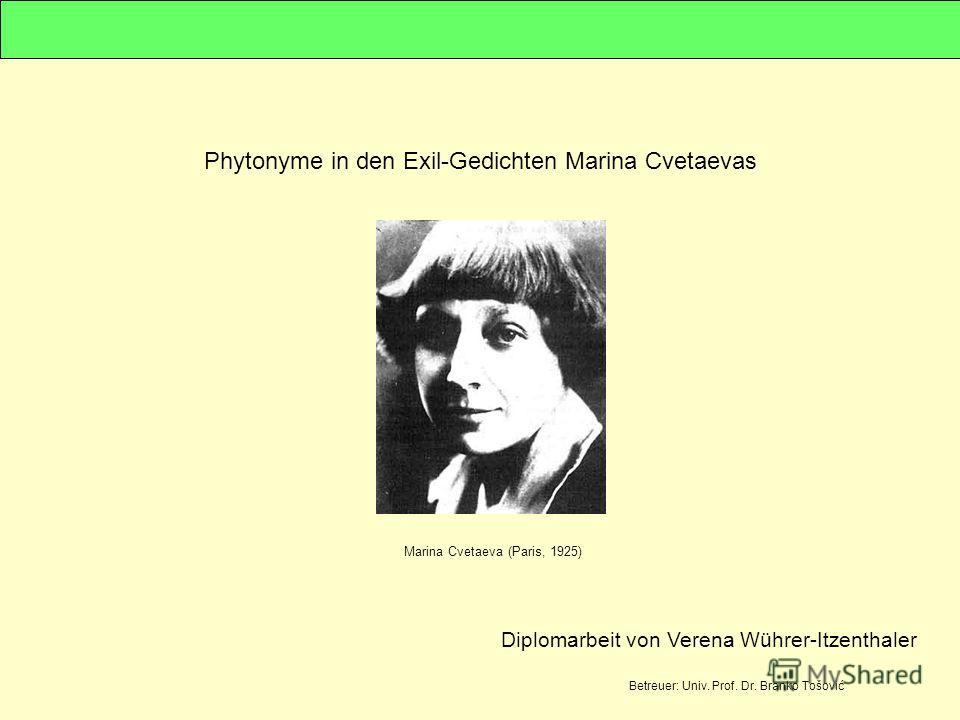 Phytonyme in den Exil-Gedichten Marina Cvetaevas Marina Cvetaeva (Paris, 1925) Diplomarbeit von Verena Wührer-Itzenthaler Betreuer: Univ. Prof. Dr. Branko Tošović