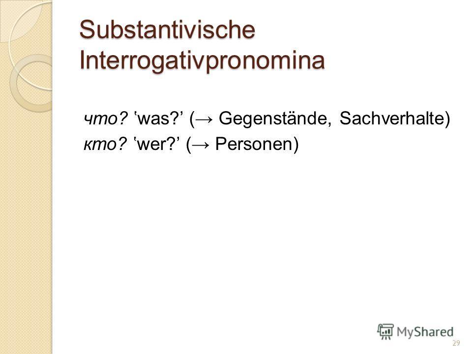 Substantivische Interrogativpronomina что? was? ( Gegenstände, Sachverhalte) кто? wer? ( Personen) 29