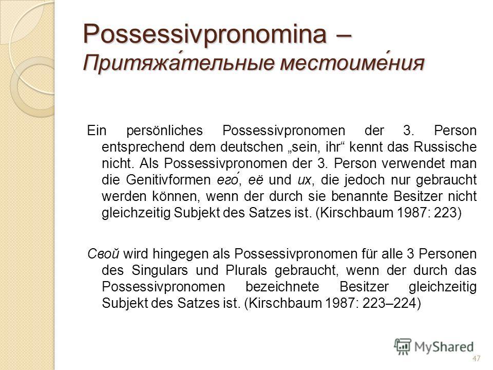 Possessivpronomina – Притяжа́тельные местоиме́ния Ein persönliches Possessivpronomen der 3. Person entsprechend dem deutschen sein, ihr kennt das Russische nicht. Als Possessivpronomen der 3. Person verwendet man die Genitivformen его́, её und их, di
