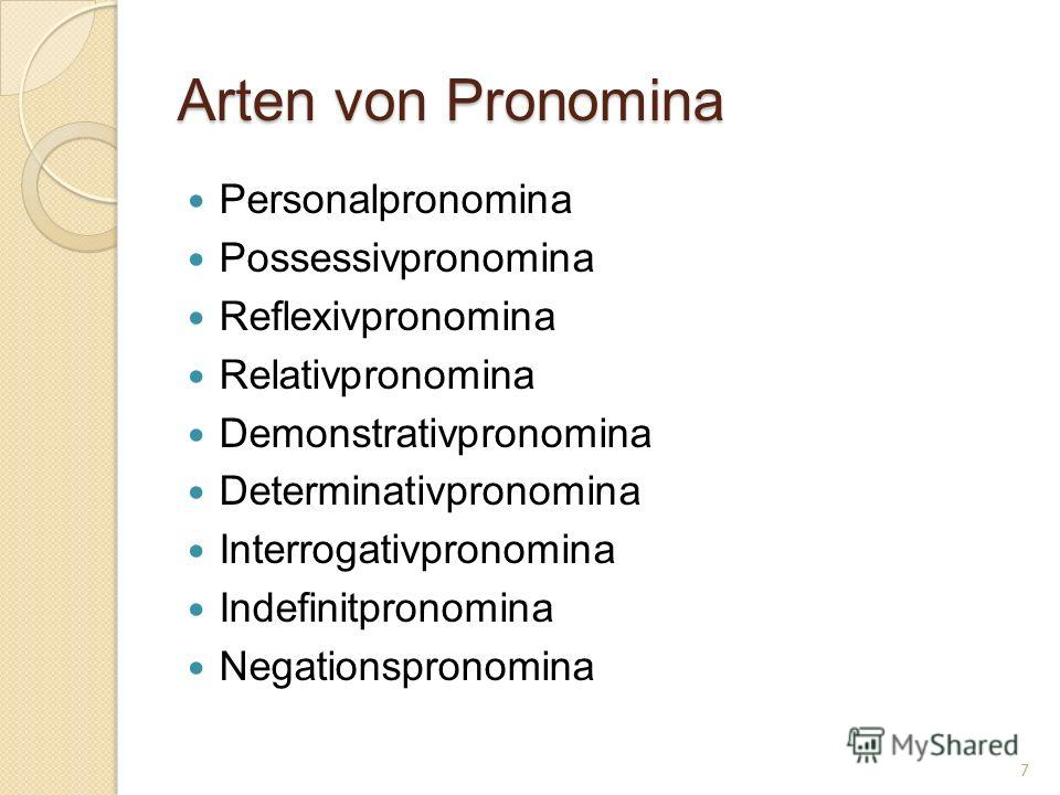 Arten von Pronomina Personalpronomina Possessivpronomina Reflexivpronomina Relativpronomina Demonstrativpronomina Determinativpronomina Interrogativpronomina Indefinitpronomina Negationspronomina 7