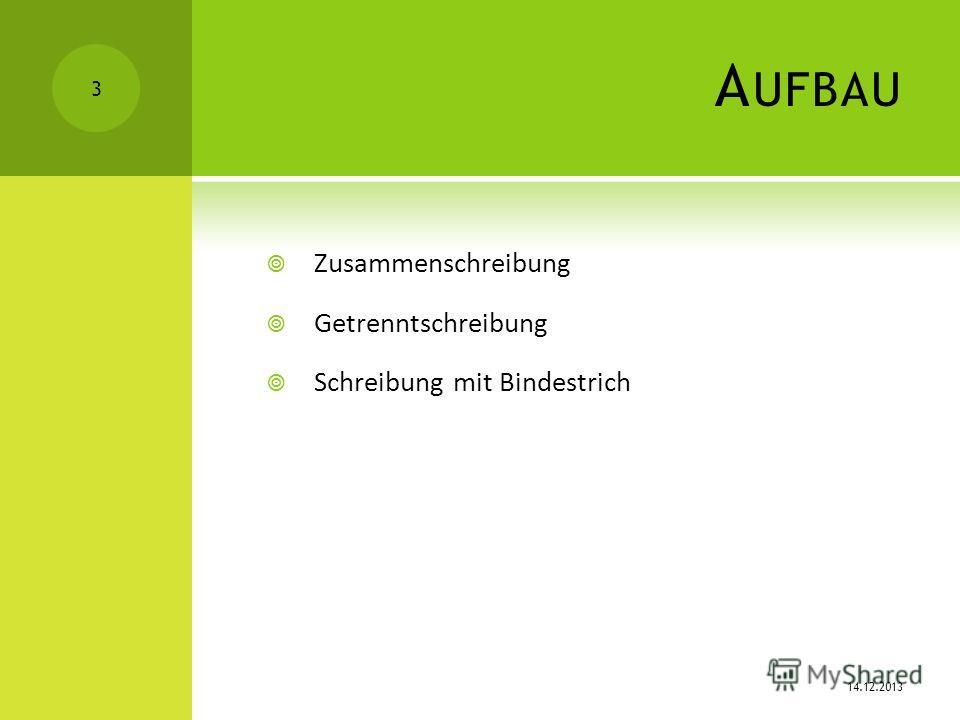 A UFBAU Zusammenschreibung Getrenntschreibung Schreibung mit Bindestrich 14.12.2013 3