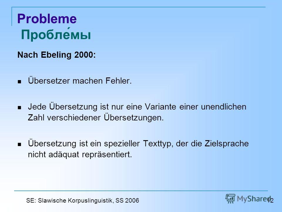 Probleme Проблемы Nach Ebeling 2000: Übersetzer machen Fehler. Jede Übersetzung ist nur eine Variante einer unendlichen Zahl verschiedener Übersetzungen. Übersetzung ist ein spezieller Texttyp, der die Zielsprache nicht adäquat repräsentiert. 12 SE: