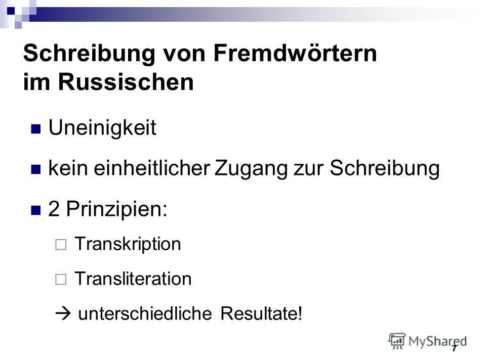 7 Schreibung von Fremdwörtern im Russischen Uneinigkeit kein einheitlicher Zugang zur Schreibung 2 Prinzipien: Transkription Transliteration unterschiedliche Resultate!