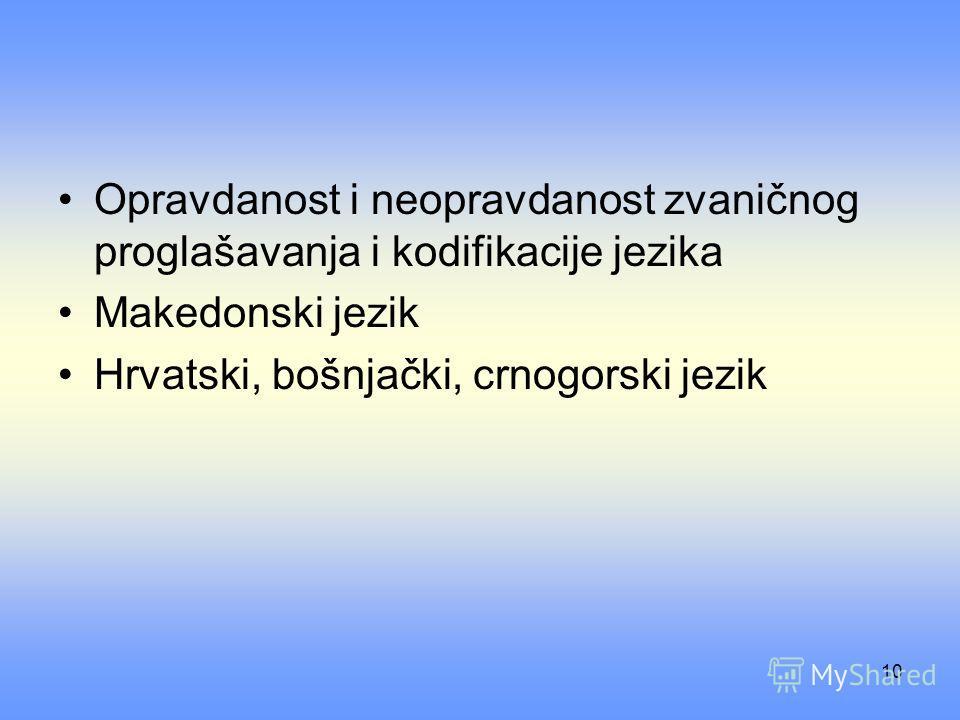 10 Opravdanost i neopravdanost zvaničnog proglašavanja i kodifikacije jezika Makedonski jezik Hrvatski, bošnjački, crnogorski jezik