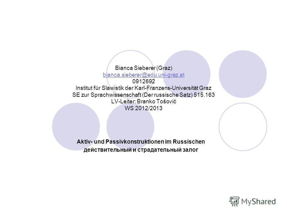 Bianca Sieberer (Graz) bianca.sieberer@edu.uni-graz.at 0912692 Institut für Slawistik der Karl-Franzens-Universität Graz SE zur Sprachwissenschaft (Der russische Satz) 515.163 LV-Leiter: Branko Tošović WS 2012/2013 bianca.sieberer@edu.uni-graz.at Akt