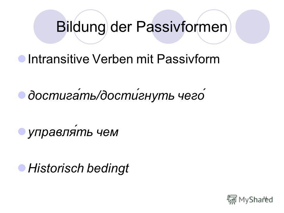 14 Bildung der Passivformen Intransitive Verben mit Passivform достига́ть/дости́гнуть чего́ управля́ть чем Historisch bedingt