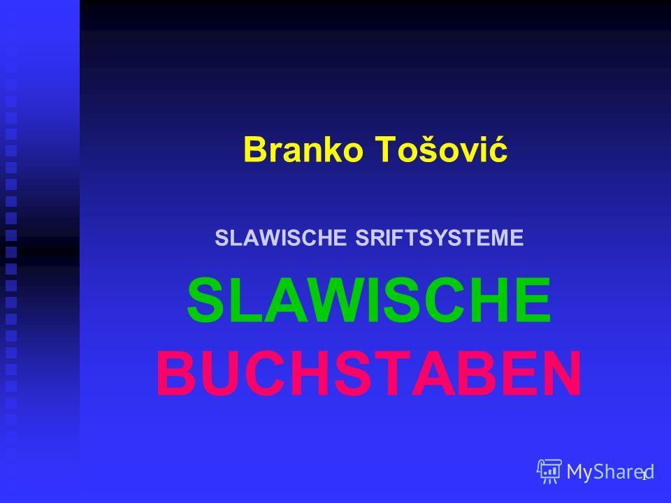 1 Branko Tošović SLAWISCHE SRIFTSYSTEME SLAWISCHE BUCHSTABEN