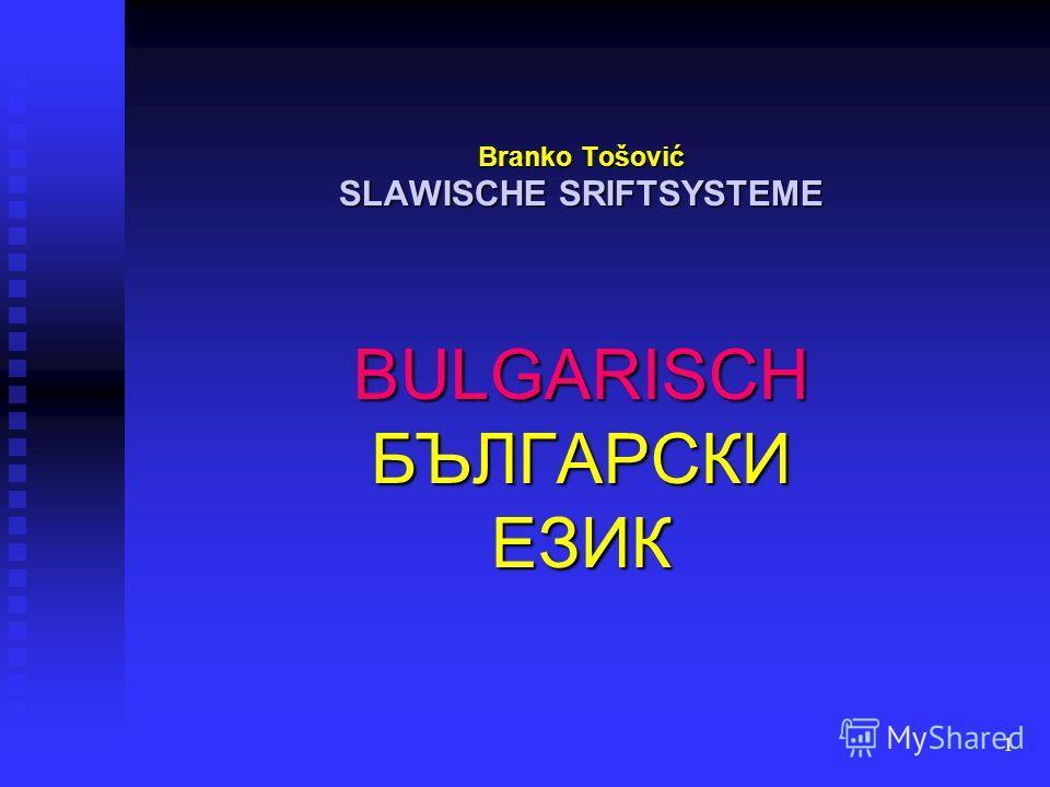 1 Branko Tošović SLAWISCHE SRIFTSYSTEME BULGARISCHБЪЛГАРСКИЕЗИК