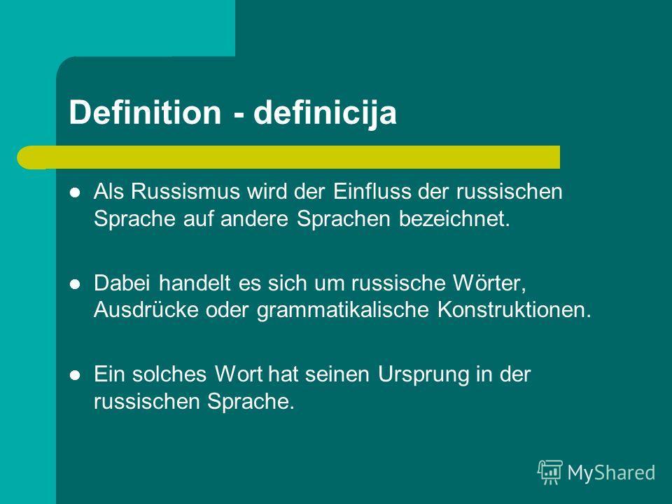Definition - definicija Als Russismus wird der Einfluss der russischen Sprache auf andere Sprachen bezeichnet. Dabei handelt es sich um russische Wörter, Ausdrücke oder grammatikalische Konstruktionen. Ein solches Wort hat seinen Ursprung in der russ