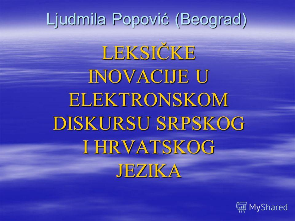 Ljudmila Popović (Beograd) LEKSIČKE INOVACIJE U ELEKTRONSKOM DISKURSU SRPSKOG I HRVATSKOG JEZIKA
