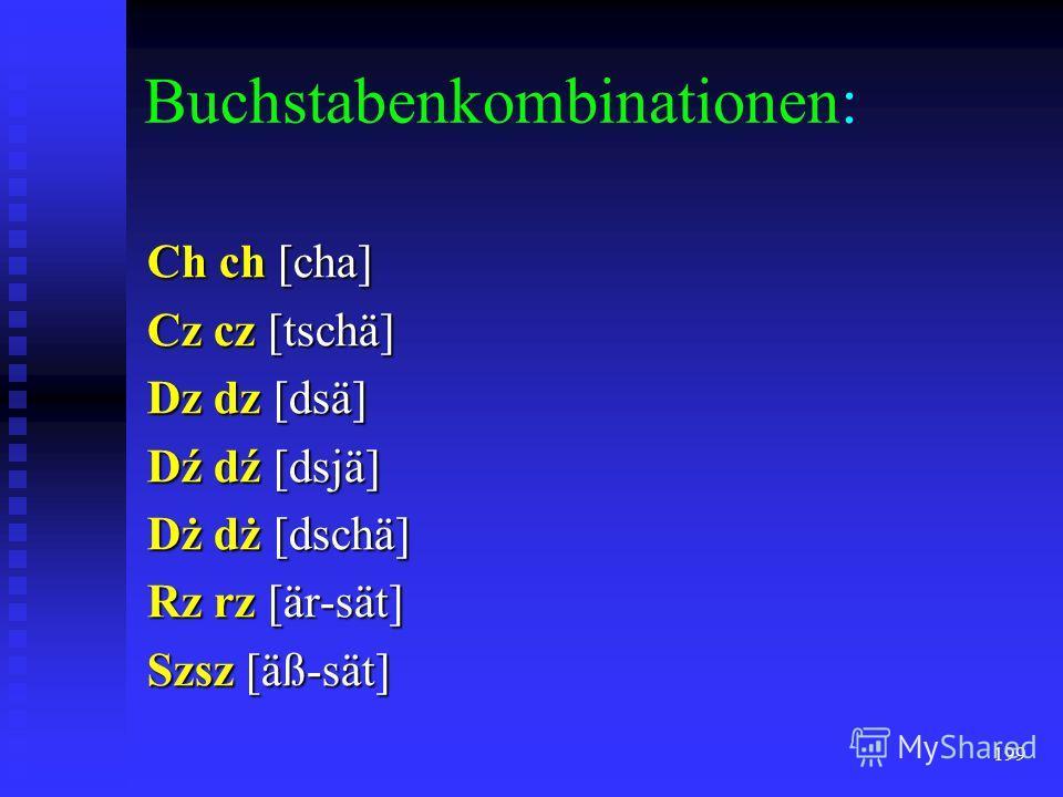 198 Die polnische Rechtschreibung Anfänge auf der vorhussitischen tschechischen Schrift Anfänge auf der vorhussitischen tschechischen Schrift die Doppelbuchstaben die Doppelbuchstaben jedoch das jedoch das ż [= ž] als neues Zeichen als neues Zeichen