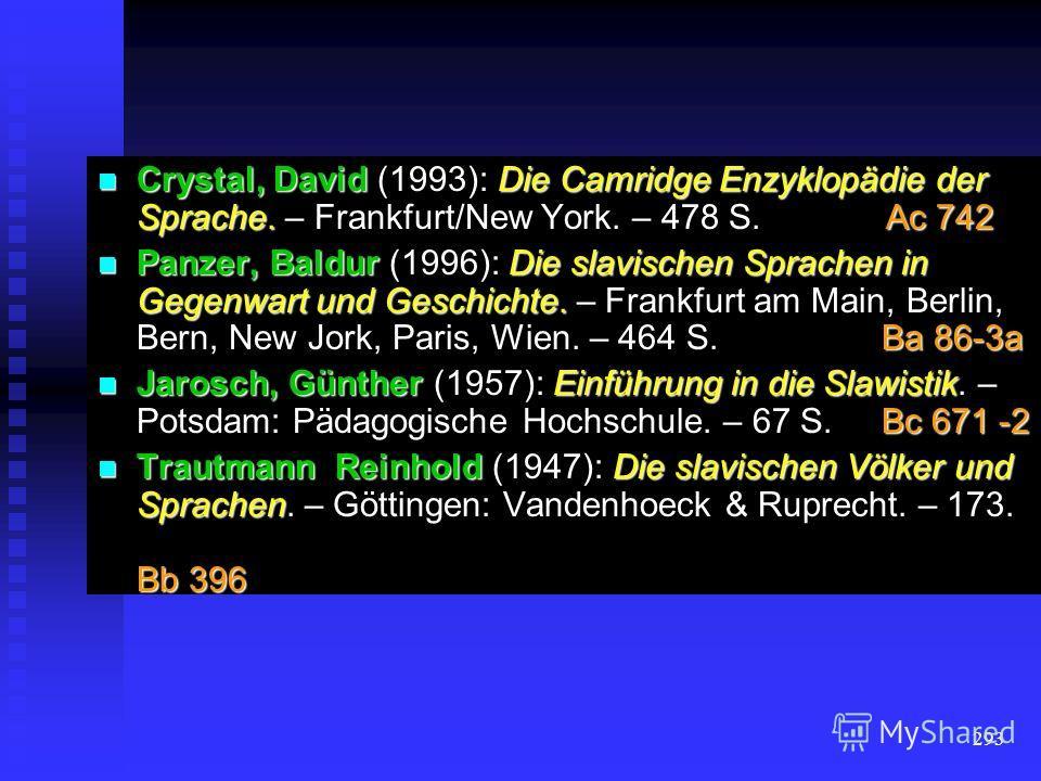 292 Literatur Redher, Peter (1986): Einführung in die slavische Sprache. – Darmstadt: Wissenschaftliche Buchgesellschaft. – 192 S. Bc 840 Redher, Peter (1986): Einführung in die slavische Sprache. – Darmstadt: Wissenschaftliche Buchgesellschaft. – 19