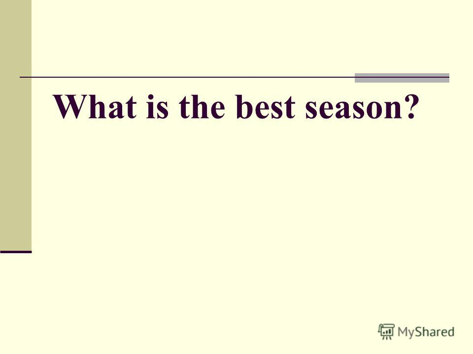 What is the best season?