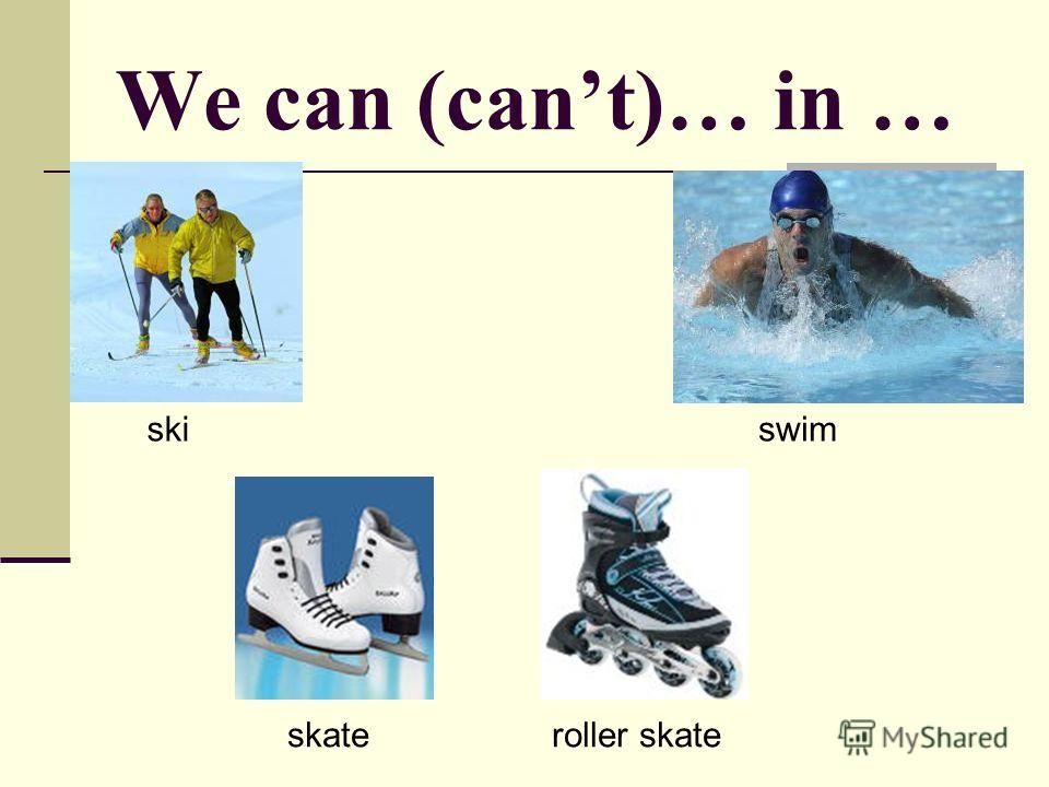 We can (cant)… in … skiswim skateroller skate