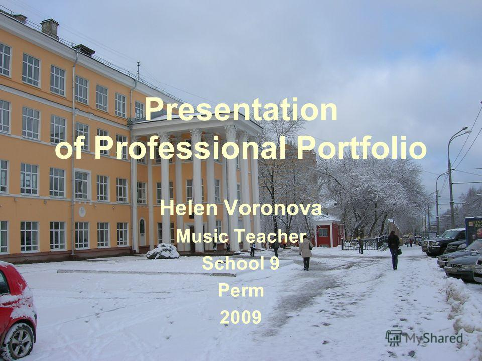 Presentation of Professional Portfolio Helen Voronova Music Teacher School 9 Perm 2009