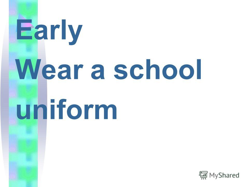 Early Wear a school uniform