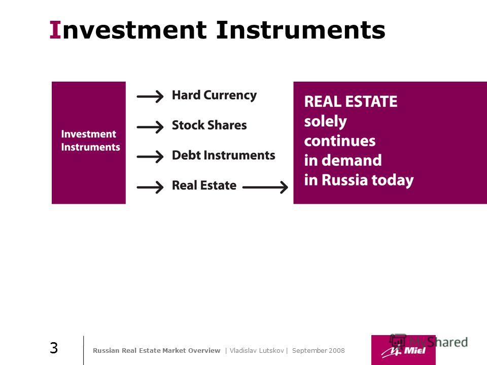Russian Real Estate Market Overview | Vladislav Lutskov | September 2008 Практика стиля / И. О. Фамилия Investment Instruments 3