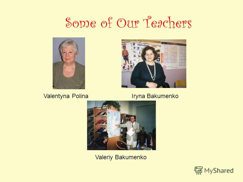 Some of Our Teachers Valentyna PolinaIryna Bakumenko Valeriy Bakumenko