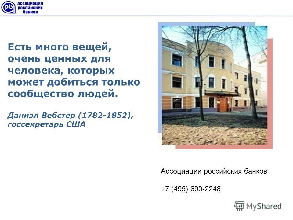 Есть много вещей, очень ценных для человека, которых может добиться только сообщество людей. Даниэл Вебстер (1782-1852), госсекретарь США Ассоциации российских банков +7 (495) 690-2248