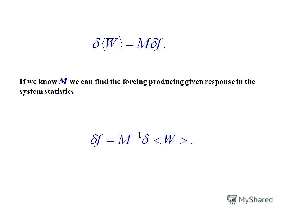 If we know М we can find the forcing producing given response in the system statistics