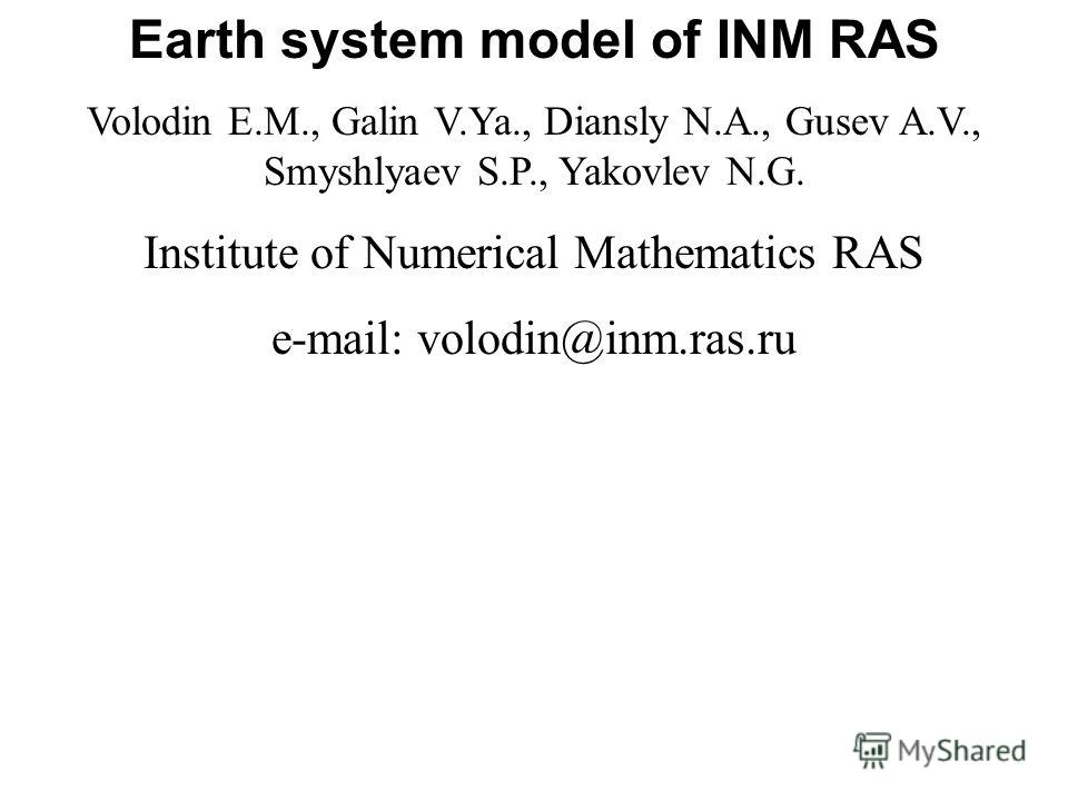 Earth system model of INM RAS Volodin E.M., Galin V.Ya., Diansly N.A., Gusev A.V., Smyshlyaev S.P., Yakovlev N.G. Institute of Numerical Mathematics RAS e-mail: volodin@inm.ras.ru