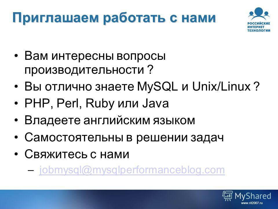 www.rit2007.ru Приглашаем работать с нами Вам интересны вопросы производительности ? Вы отлично знаете MySQL и Unix/Linux ? PHP, Perl, Ruby или Java Владеете английским языком Самостоятельны в решении задач Свяжитесь с нами – jobmysql@mysqlperformanc