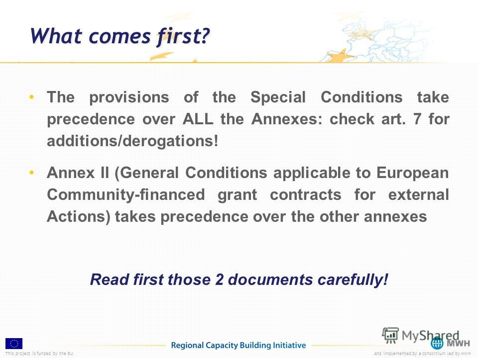 This project is funded by the EUAnd implemented by a consortium led by MWH What comes first? The provisions of the Special Conditions take precedence over ALL the Annexes: check art. 7 for additions/derogations! Annex II (General Conditions applicabl