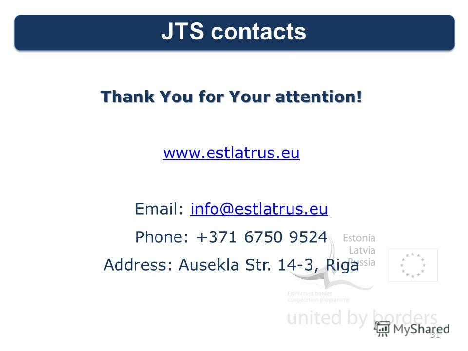 JTS contacts Thank You for Your attention! www.estlatrus.eu Email: info@estlatrus.euinfo@estlatrus.eu Phone: +371 6750 9524 Address: Ausekla Str. 14-3, Riga 31