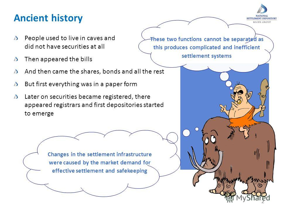 2 Ancient history 22 These two functions cannot be separated as this produces complicated and inefficient settlement systems Changes in the settlement infrastructure were caused by the market demand for effective settlement and safekeeping People use